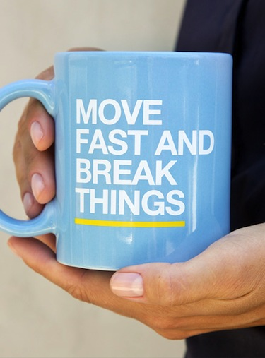mug with 'move fast and break things' on it